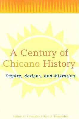 A Century of Chicano History By Fernandez, Raul E./ Gonzalez, Gilbert G.